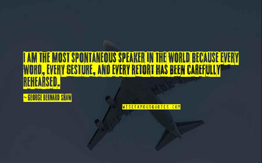 Speaker Quotes By George Bernard Shaw: I am the most spontaneous speaker in the