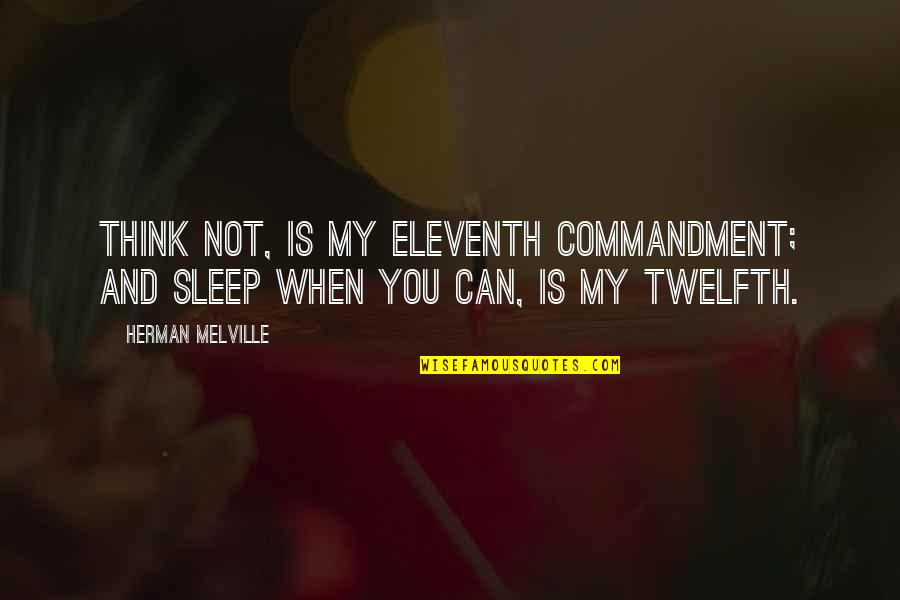 Speaker Quotes By Herman Melville: Think not, is my eleventh commandment; and sleep