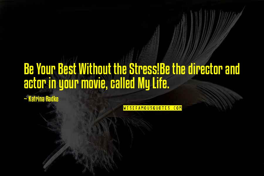 Speaker Quotes By Katrina Radke: Be Your Best Without the Stress!Be the director