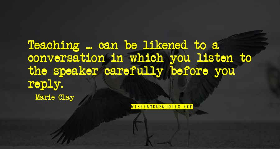 Speaker Quotes By Marie Clay: Teaching ... can be likened to a conversation