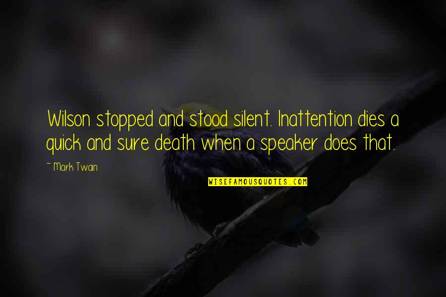 Speaker Quotes By Mark Twain: Wilson stopped and stood silent. Inattention dies a