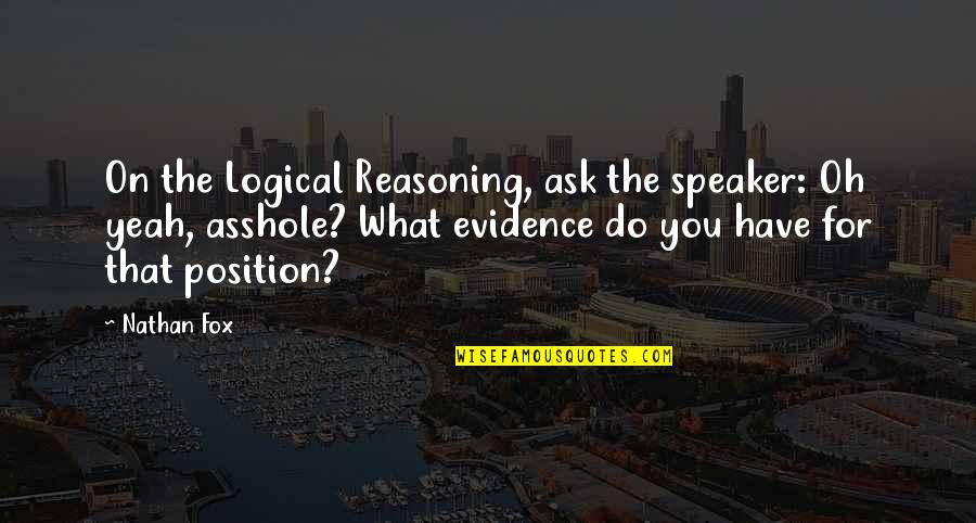 Speaker Quotes By Nathan Fox: On the Logical Reasoning, ask the speaker: Oh
