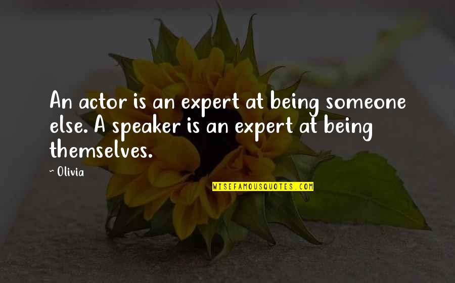 Speaker Quotes By Olivia: An actor is an expert at being someone