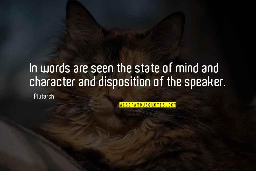Speaker Quotes By Plutarch: In words are seen the state of mind