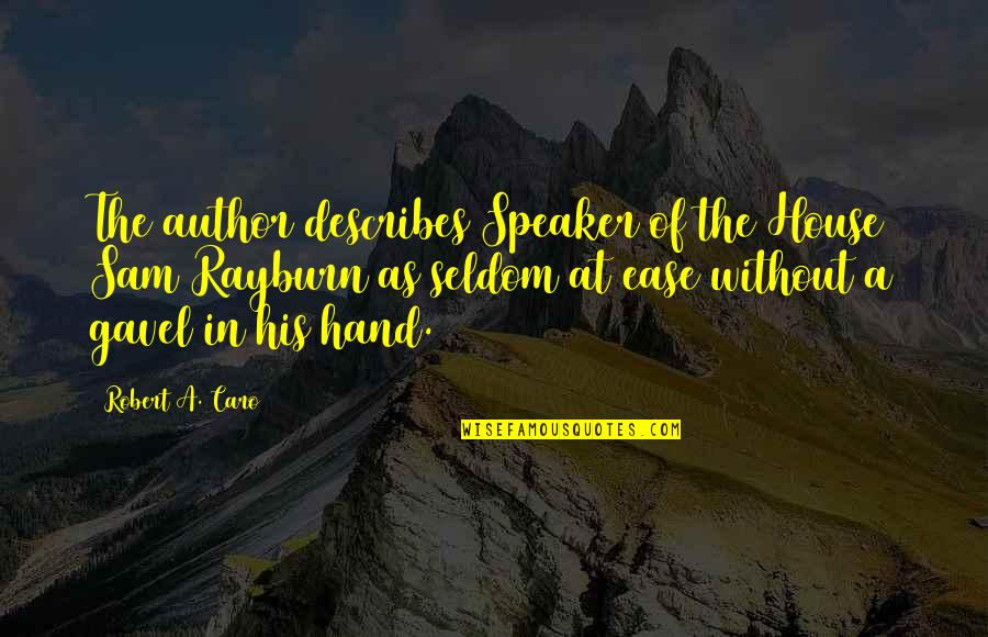 Speaker Quotes By Robert A. Caro: The author describes Speaker of the House Sam