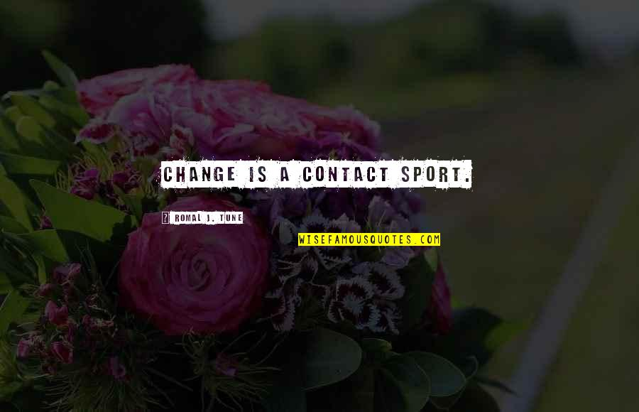 Speaker Quotes By Romal J. Tune: Change is a contact sport.