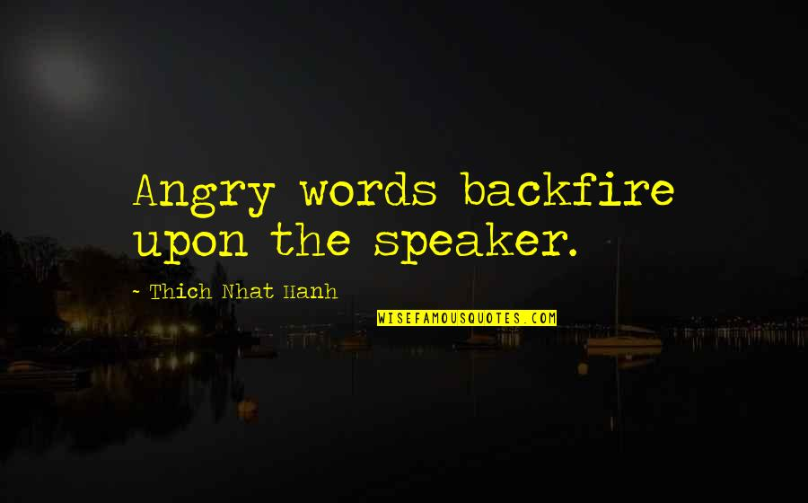 Speaker Quotes By Thich Nhat Hanh: Angry words backfire upon the speaker.