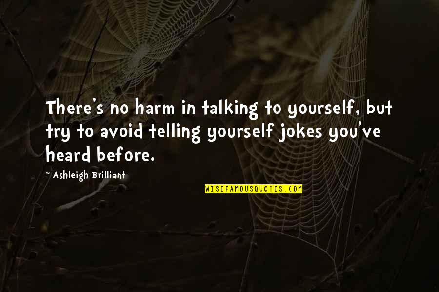 Speaking Kind Words Quotes By Ashleigh Brilliant: There's no harm in talking to yourself, but