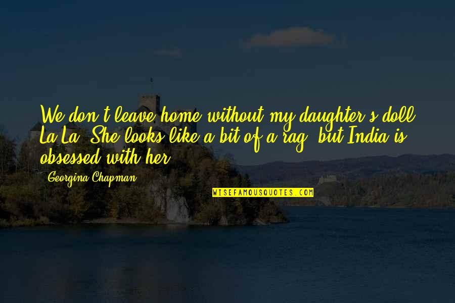 Speaking Kind Words Quotes By Georgina Chapman: We don't leave home without my daughter's doll