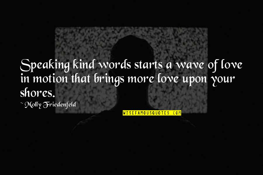 Speaking Kind Words Quotes By Molly Friedenfeld: Speaking kind words starts a wave of love