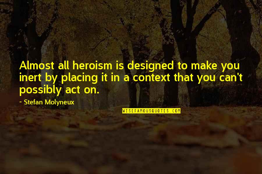 Speaking Kind Words Quotes By Stefan Molyneux: Almost all heroism is designed to make you