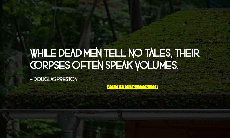 Speaking The Same Language Quotes By Douglas Preston: While dead men tell no tales, their corpses