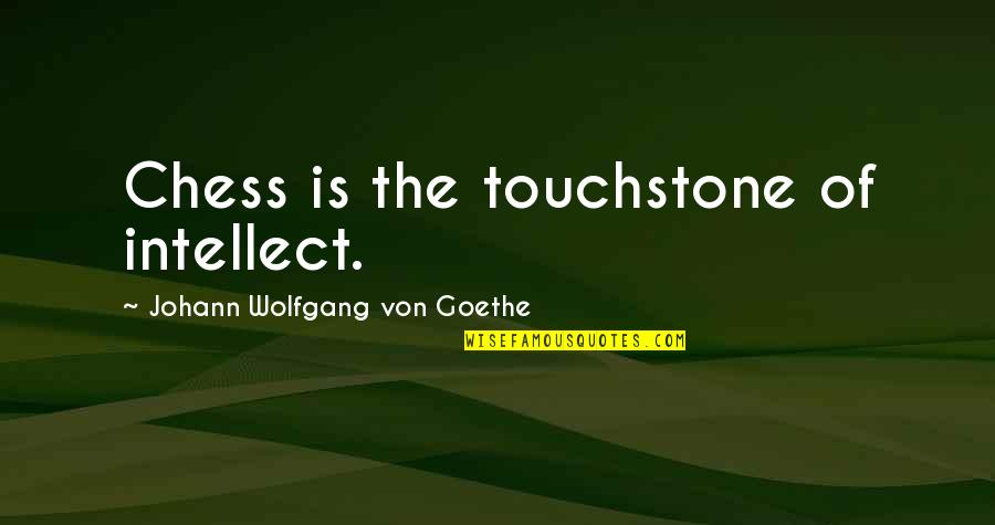 Speaking The Same Language Quotes By Johann Wolfgang Von Goethe: Chess is the touchstone of intellect.