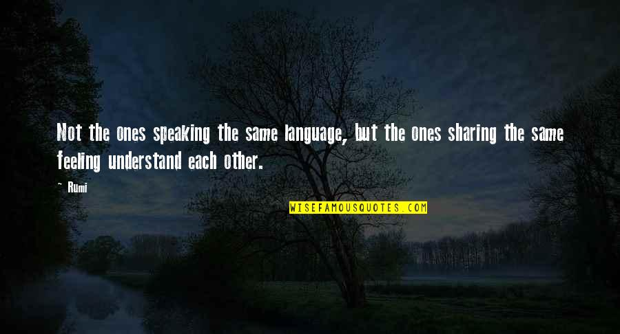 Speaking The Same Language Quotes By Rumi: Not the ones speaking the same language, but