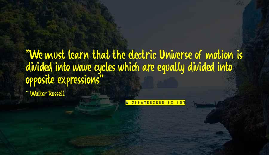 "Speaking The Same Language Quotes By Walter Russell: ""We must learn that the electric Universe of"