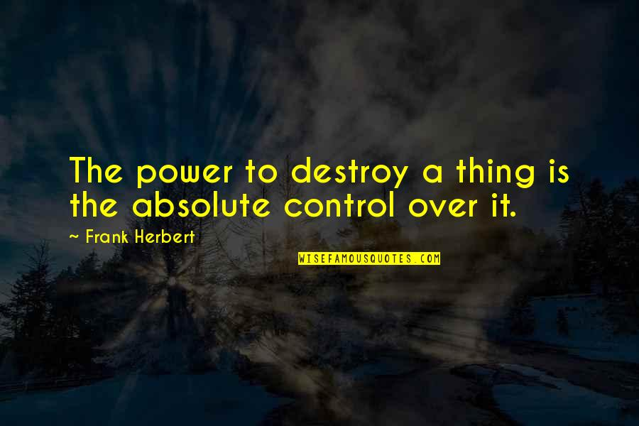 Speaking Unkind Words Quotes By Frank Herbert: The power to destroy a thing is the
