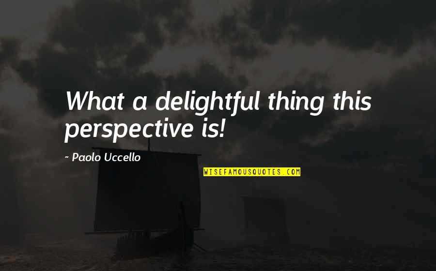 Speaking Unkind Words Quotes By Paolo Uccello: What a delightful thing this perspective is!