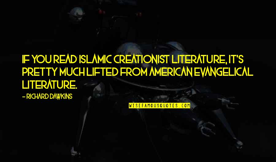 Speaking Unkind Words Quotes By Richard Dawkins: If you read Islamic creationist literature, it's pretty