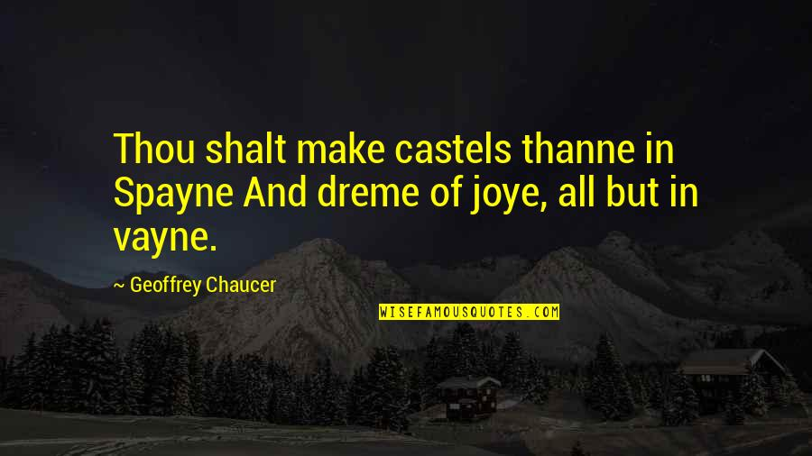Spearhead From Space Quotes By Geoffrey Chaucer: Thou shalt make castels thanne in Spayne And