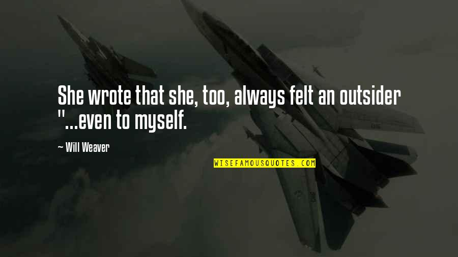 Spearhead From Space Quotes By Will Weaver: She wrote that she, too, always felt an