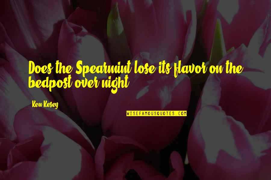 Spearmint Quotes By Ken Kesey: Does the Spearmint lose its flavor on the