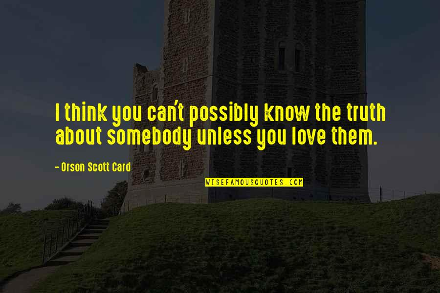 Spearmint Quotes By Orson Scott Card: I think you can't possibly know the truth