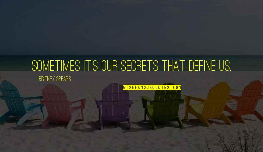 Spears's Quotes By Britney Spears: Sometimes it's our secrets that define us.