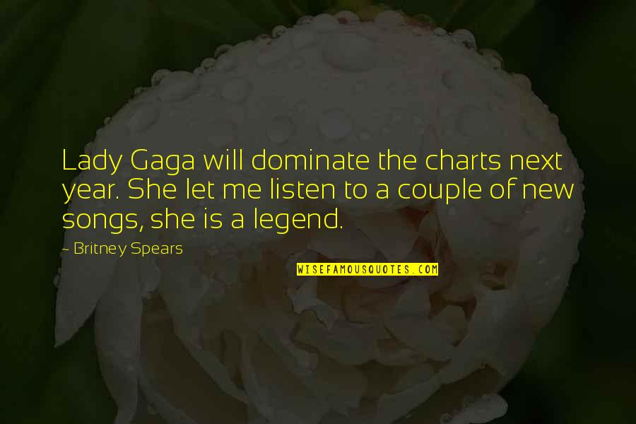 Spears's Quotes By Britney Spears: Lady Gaga will dominate the charts next year.