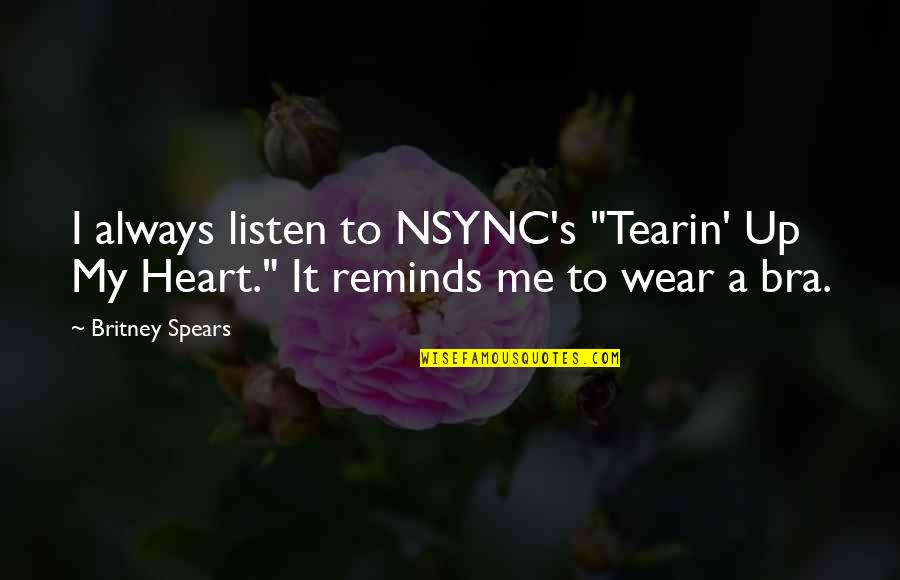 "Spears's Quotes By Britney Spears: I always listen to NSYNC's ""Tearin' Up My"