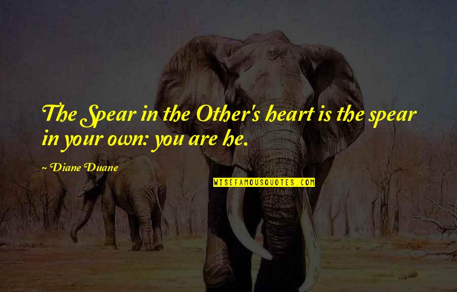 Spears's Quotes By Diane Duane: The Spear in the Other's heart is the