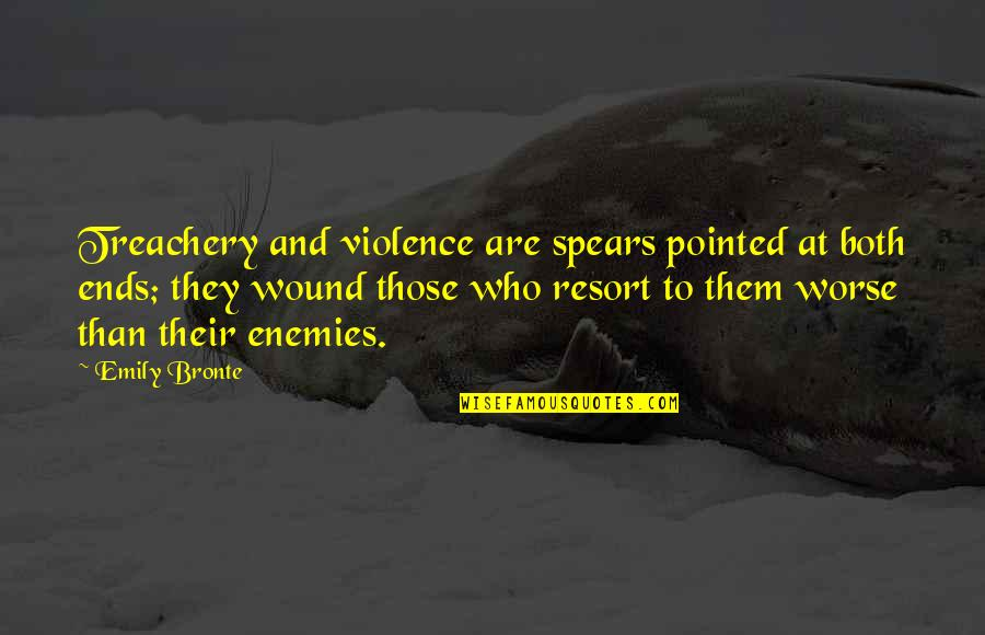 Spears's Quotes By Emily Bronte: Treachery and violence are spears pointed at both
