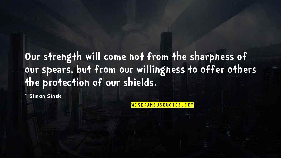 Spears's Quotes By Simon Sinek: Our strength will come not from the sharpness