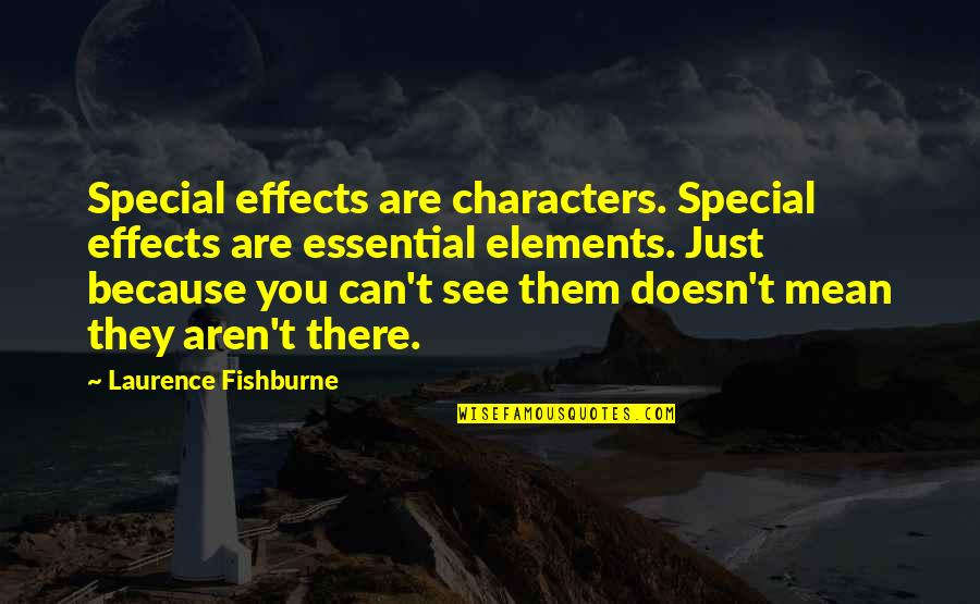 Special Characters Quotes By Laurence Fishburne: Special effects are characters. Special effects are essential