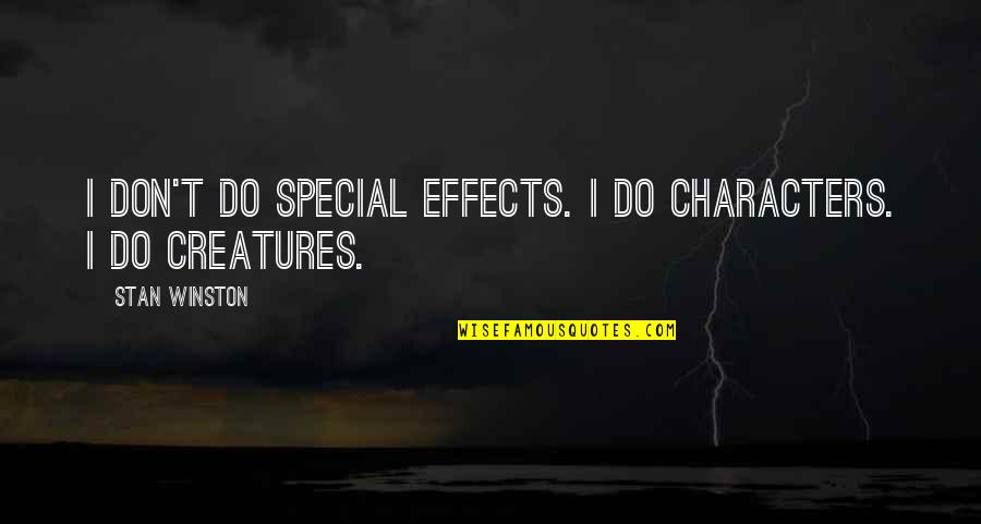 Special Characters Quotes By Stan Winston: I don't do special effects. I do characters.