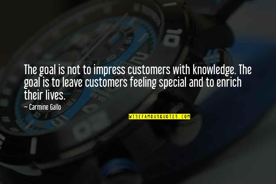 Special Feeling Quotes By Carmine Gallo: The goal is not to impress customers with