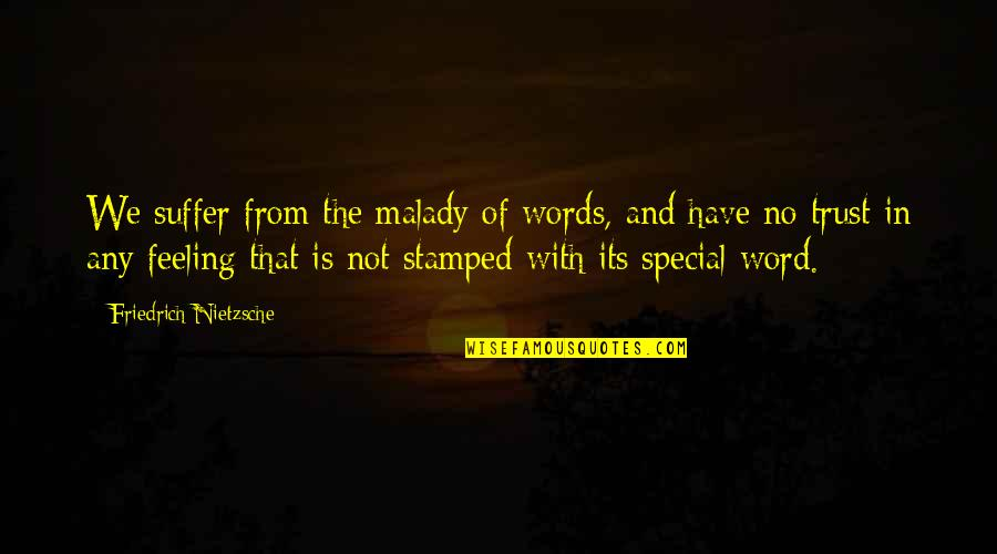 Special Feeling Quotes By Friedrich Nietzsche: We suffer from the malady of words, and