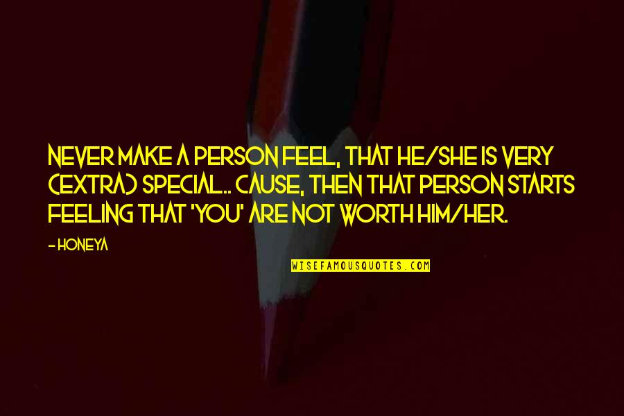 Special Feeling Quotes By Honeya: Never make a person feel, that he/she is