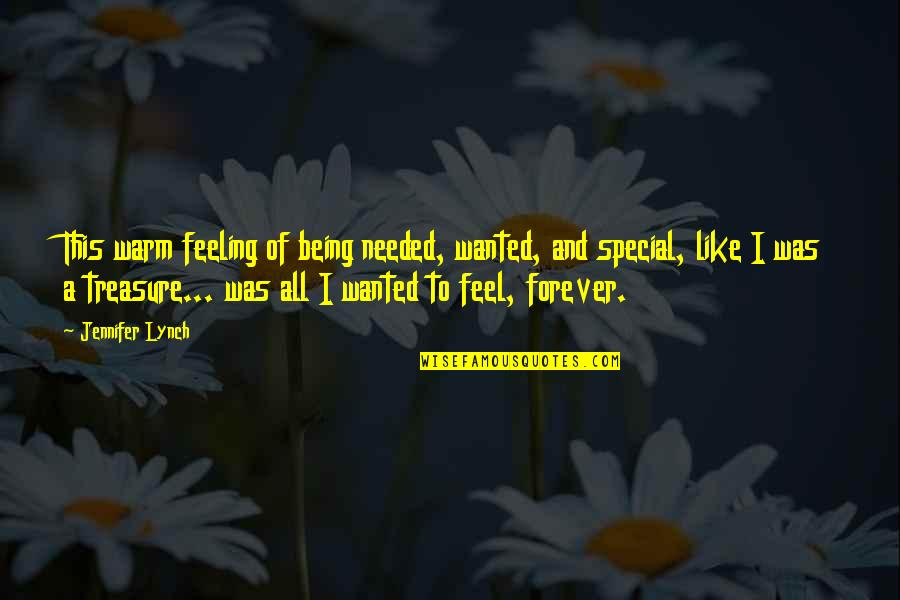 Special Feeling Quotes By Jennifer Lynch: This warm feeling of being needed, wanted, and