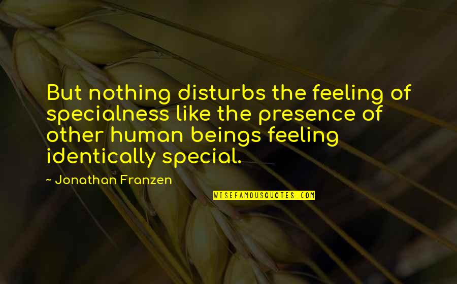 Special Feeling Quotes By Jonathan Franzen: But nothing disturbs the feeling of specialness like