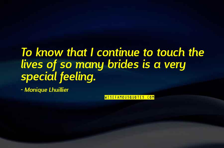 Special Feeling Quotes By Monique Lhuillier: To know that I continue to touch the