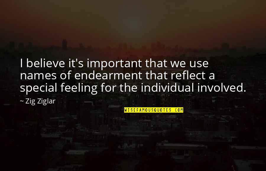 Special Feeling Quotes By Zig Ziglar: I believe it's important that we use names
