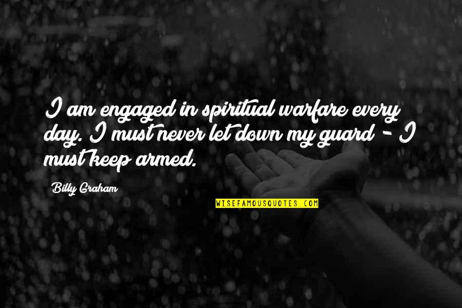 Special Love Day Quotes By Billy Graham: I am engaged in spiritual warfare every day.