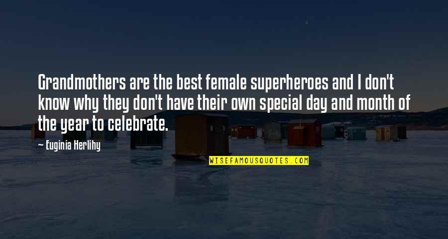 Special Love Day Quotes By Euginia Herlihy: Grandmothers are the best female superheroes and I