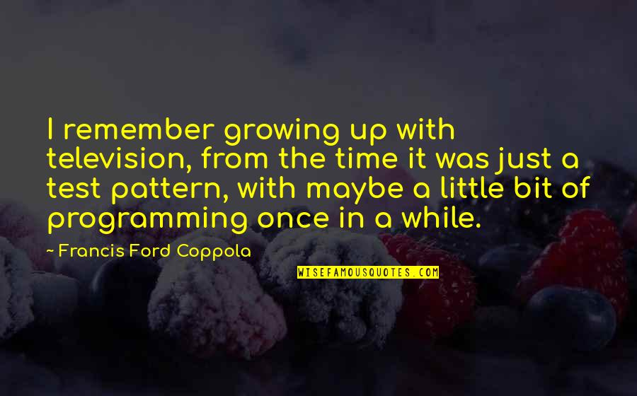 Special Love Day Quotes By Francis Ford Coppola: I remember growing up with television, from the