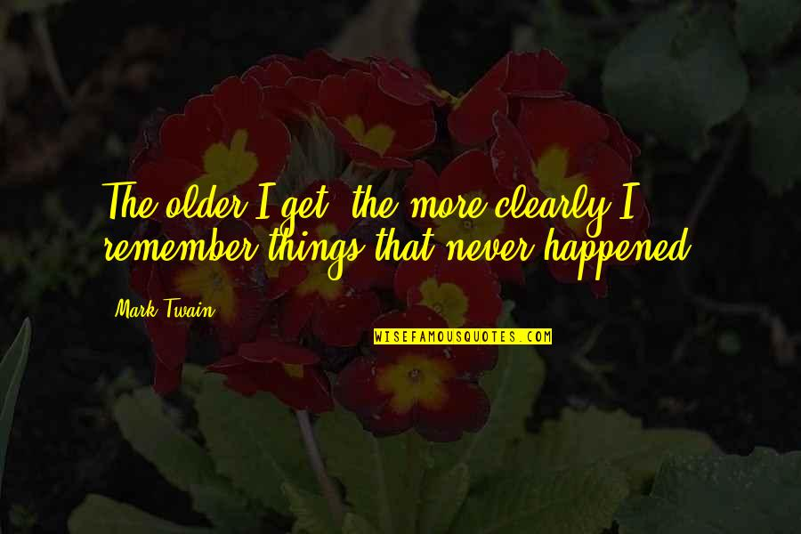 Special Love Day Quotes By Mark Twain: The older I get, the more clearly I