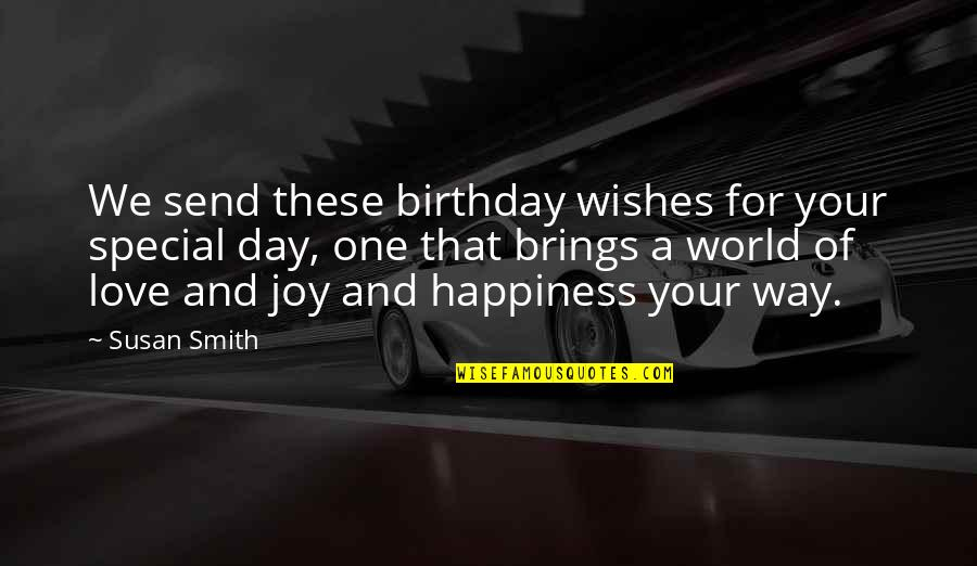 Special Love Day Quotes By Susan Smith: We send these birthday wishes for your special