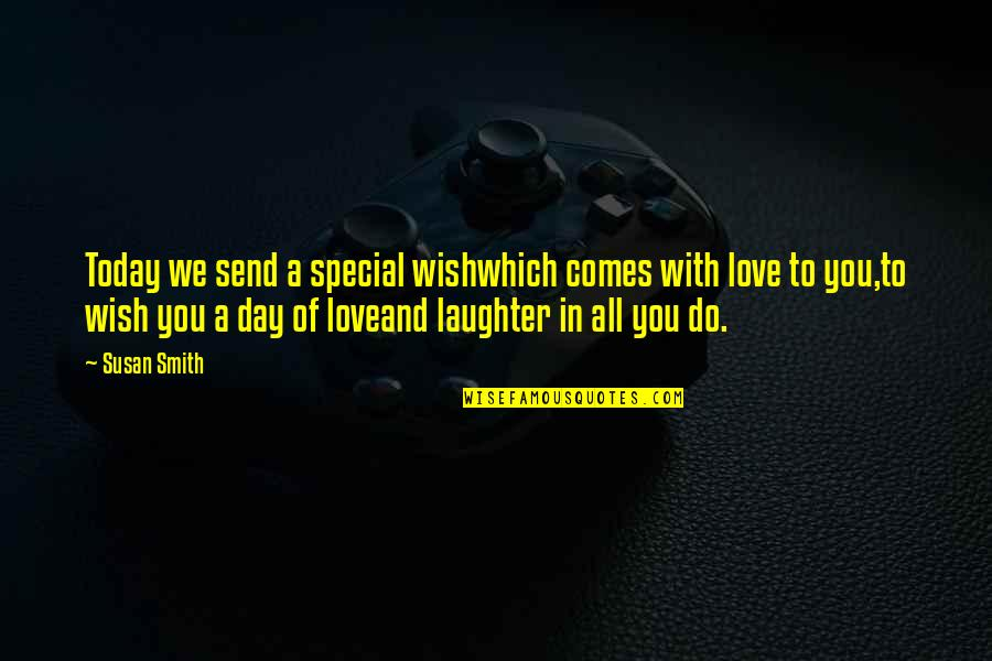 Special Love Day Quotes By Susan Smith: Today we send a special wishwhich comes with