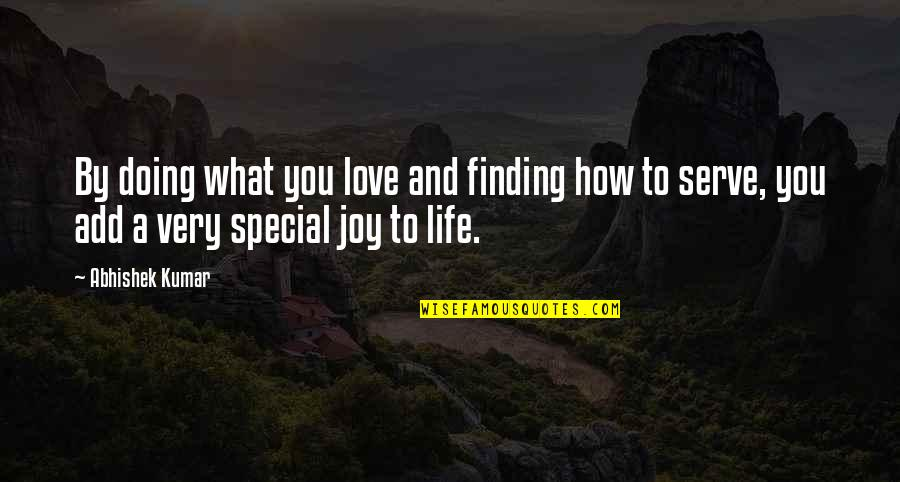 Special Love Quotes By Abhishek Kumar: By doing what you love and finding how