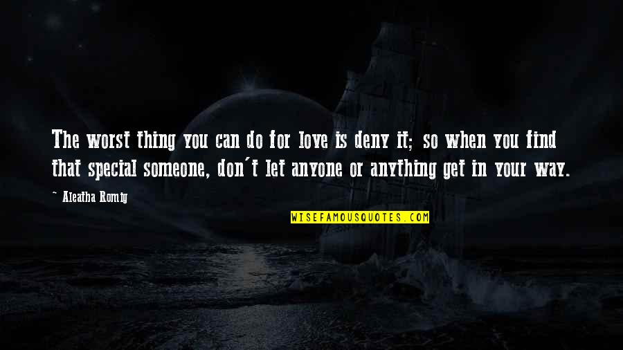 Special Love Quotes By Aleatha Romig: The worst thing you can do for love