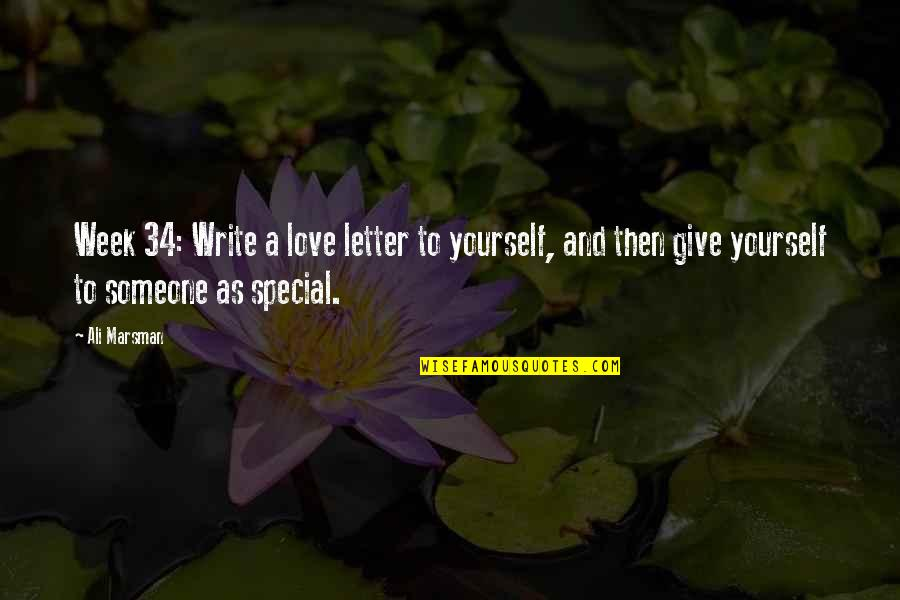Special Love Quotes By Ali Marsman: Week 34: Write a love letter to yourself,